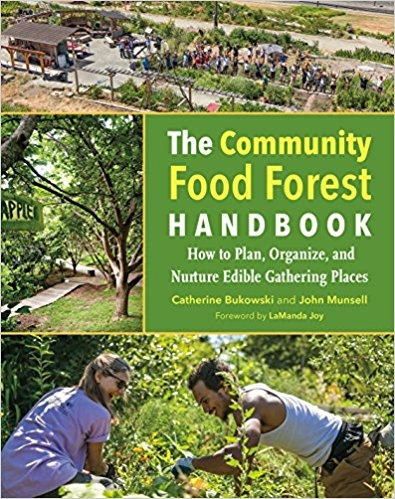 The Community Food Forest Handbook: How to Plan, Organize, and Nurture Edible Gathering Places